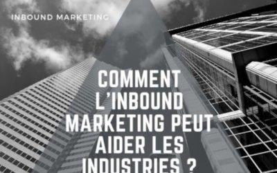 Comment l'Inbound Marketing peut aider les industries