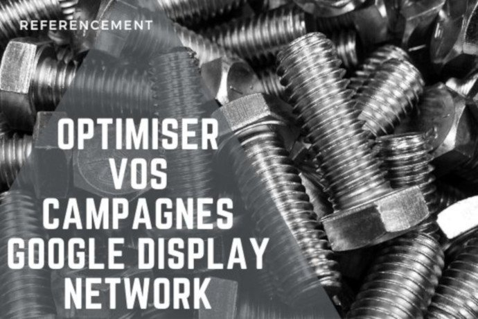 Optimiser vos campagnes Google Display Network