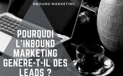 Pourquoi l'Inbound Marketing génère t il des leads ?